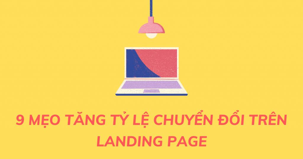 9 mẹo tăng tỷ lệ chuyển đổi trên landing page